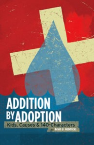 Addition by Adoption: Kids, Causes & 140 Characters by Kevin D. Hendricks