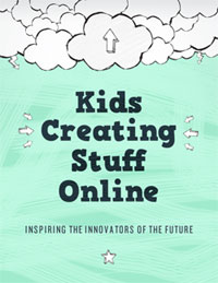 Kids Creating Stuff Online: Inspiring the Innovators of the Future