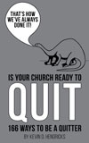 That's How We've Always Done It: Is Your Church Ready to Quit? 166 Ways to Be a Quitter