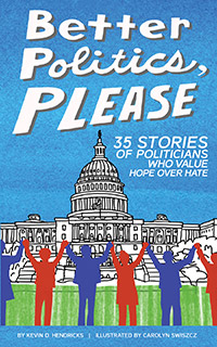 Book cover: Better Politics, Please: 35 Stories of Politicians Who Value Hope Over Hate