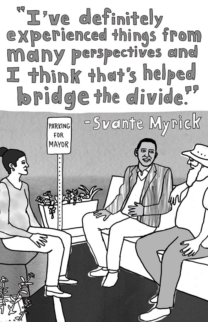 "Better Politics, Please: ""I've definitely experienced things from many perspectives and I think that's helped bridge the divide."" -Svante Myrick"